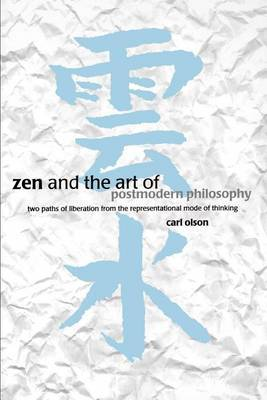 Zen and the Art of Postmodern Philosophy: Two Paths of Liberation from the Representational Mode of Thinking