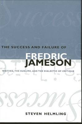 The Success and Failure of Fredric Jameson: Writing, the Sublime, and the Dialectic of Critique