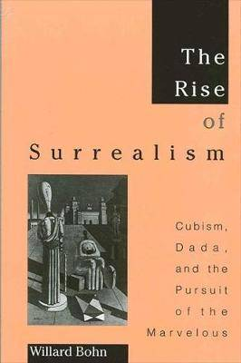 The Rise of Surrealism: Cubism, Dada, and the Pursuit of the Marvelous