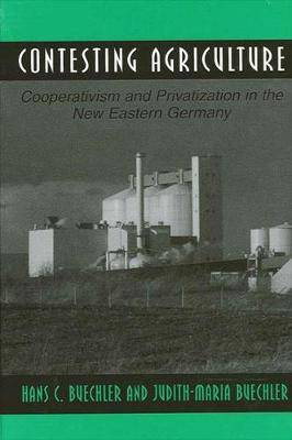 Contesting Agriculture: Cooperation and Privatisation in the New Eastern Germany