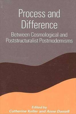 Process and Difference: Between Cosmological and Poststructuralist Postmodernisms