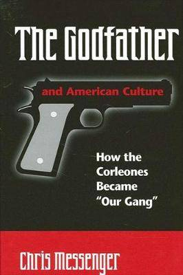 The Godfather and American Culture: How the Corleones Became  Our Gang