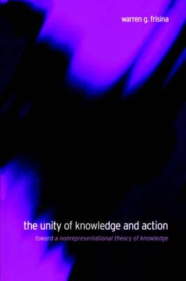 The Unity of Knowledge and Action: Toward a Nonrepresentational Theory of Knowledge