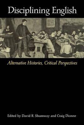 Disciplining English: Alternative Histories, Critical Perspectives