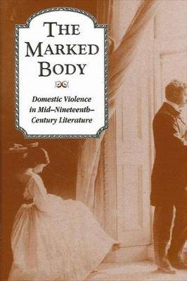 The Marked Body: Domestic Violence in Mid-Nineteenth Century Literature