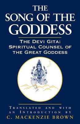 The Song of the Goddess: The Devi Gita: Spiritual Counsel of the Great Goddess