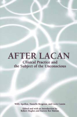 After Lacan: Clinical Practice and the Subject of the Unconscious