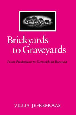 Brickyards to Graveyards: From Production to Genocide in Rwanda