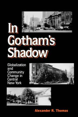 In Gotham's Shadow: Globalization and Community Change in Central New York