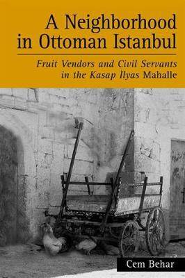 A Neighborhood in Ottoman Istanbul: Fruit Vendors and Civil Servants in the Kasap CIlyas Mahalle