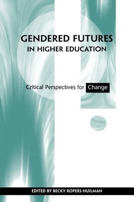 Gendered Futures in Higher Education: Critical Perspectives for Change