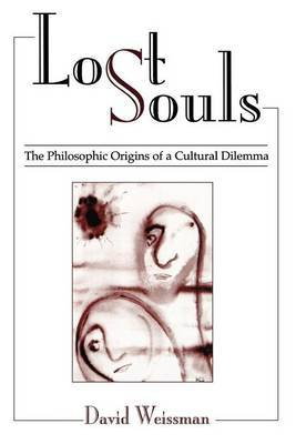 Lost Souls: The Philosophic Origins of a Cultural Dilemma