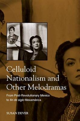 Celluloid Nationalism and Other Melodramas: From Post-Revolutionary Mexico to fin de siglo Mexamerica