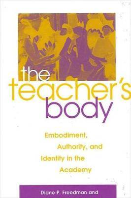 The Teacher's Body: Embodiment, Authority and Identity in the Academy