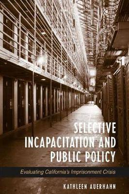 Selective Incapacitation and Public Policy: Evaluating California's Imprisonment Crisis