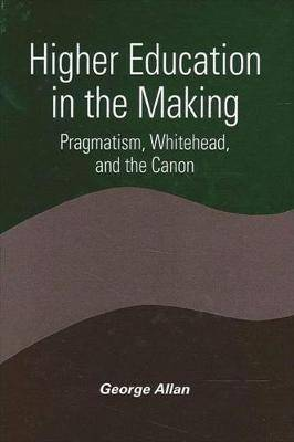 Higher Education in the Making: Pragmatism, Whitehead, and the Canon