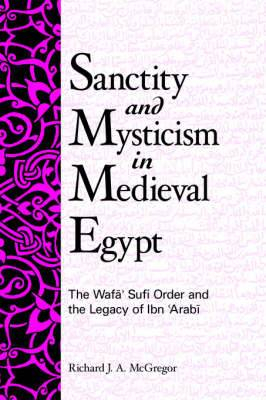 Sanctity and Mysticism in Medieval Egypt: The Wafa Sufi Order and the Legacy of Ibn 'Arabi