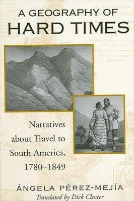 A Geography of Hard Times: Narratives About Travel to South America, 1780-1849