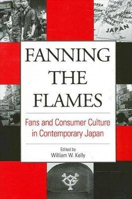 Fanning the Flames: Fans and Consumer Culture in Contemporary Japan