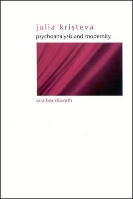 Julia Kristeva: Psychoanalysis and Modernity