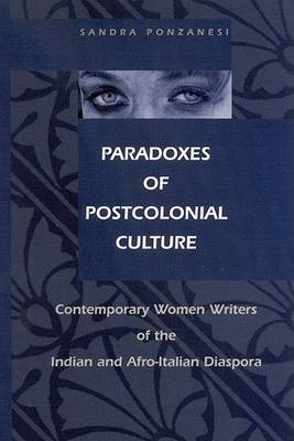 Paradoxes of Postcolonial Culture: Contemporary Women Writers of the Indian and Afro-Italian Diaspora