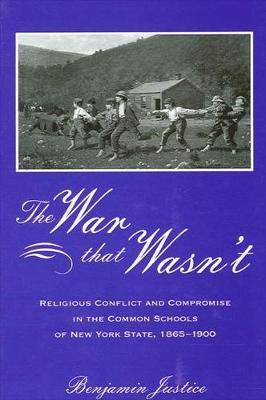 The War That Wasn't: Religious Conflict and Compromise in the Common Schools of New York State,1865-1900