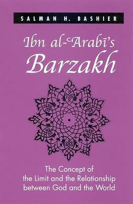 Ibn Al-Arabi's Barzakh: The Concept of the Limit and the Relationship Between God and the World