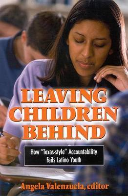 Leaving Children Behind: How Texas-Style Accountability Fails Latino Youth