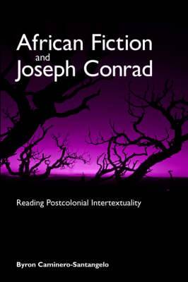 African Fiction and Joseph Conrad: Reading Postcolonial Intertextuality