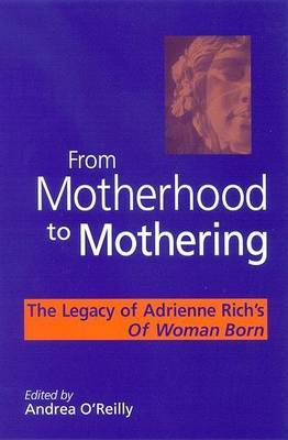From Motherhood to Mothering: The Legacy of Adrienne Rich's  Of Woman Born