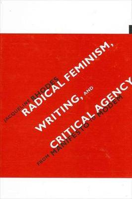 Radical Feminism,Writing,and Critical Agency: From Manifesto to Modem