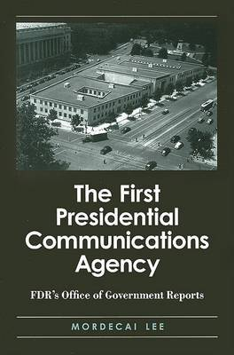 The First Presidential Communications Agency: FDR's Office of Government Reports