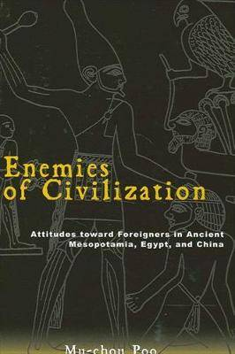 Enemies of Civilization: Attitudes Toward Foreigners in Ancient Mesopotamia, Egypt, and China