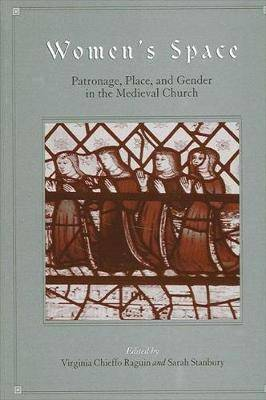 Women's Space: Patronage,Place,and Gender in the Medieval Church