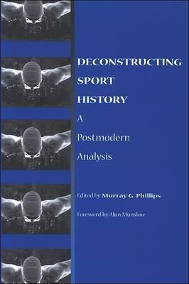 Deconstructing Sport History: A Postmodern Analysis