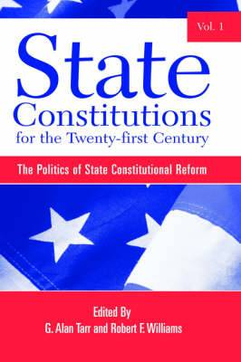 State Constitutions for the Twenty-first Century: The Politics of State Constitutional Reform: v. 1