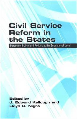 Civil Service Reform in the States: Personnel Policy and Politics at the Subnational Level