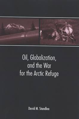 Oil, Globalization, and the War for the Arctic Refuge
