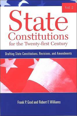 State Constitutions for the Twenty-first Century: Drafting State Constitutions, Revisions, and Amendments: v. 2