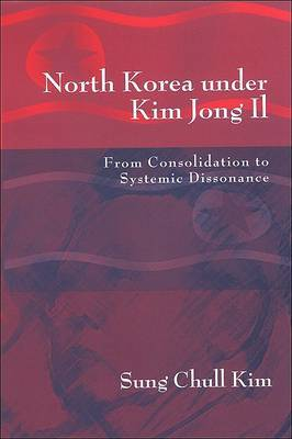 North Korea Under Kim Jong Il: From Consolidation to Systemic Dissonance