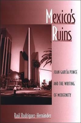 Mexico's Ruins: Juan Garcia Ponce and the Writing of Modernity