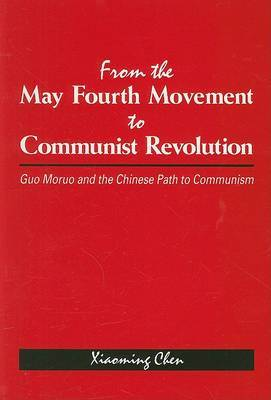 From the May Fourth Movement to Communist Revolution: Guo Moruo and the Chinese Path to Communism