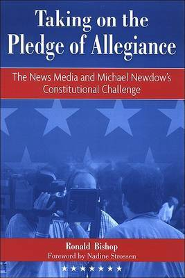 Taking on the Pledge of Allegiance: The News Media and Michael Newdow's Constitutional Challenge