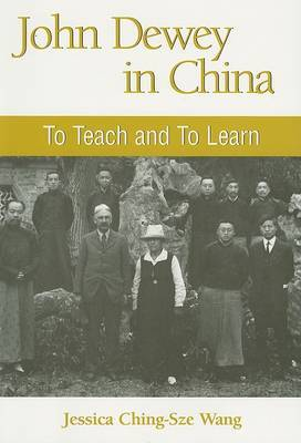 John Dewey in China: To Teach and to Learn