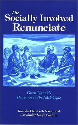 The Socially Involved Renunciate: Guru Nanak's Discourse to the Nath Yogis