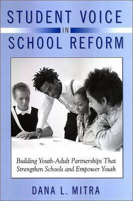 Student Voice in School Reform: Building Youth-Adult Partnerships That Strengthen Schools and Empower Youth