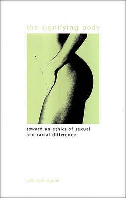 The Signifying Body: Toward an Ethics of Sexual and Racial Difference