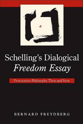 Schelling's Dialogical Freedom Essay: Provocative Philosophy Then and Now