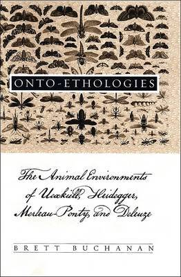 Onto-Ethologies: The Animal Environments of Uexkull, Heidegger, Merleau-Ponty, and Deleuze