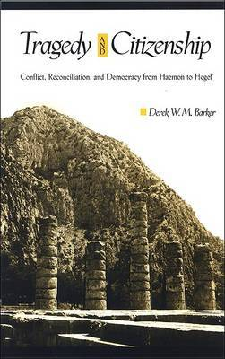 Tragedy and Citizenship: Conflict, Reconciliation, and Democracy from Haemon to Hegel
